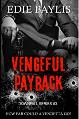 Vengeful Payback: A dark gritty crime thriller, packed with suspense (Downfall Book 3) Kindle Edition