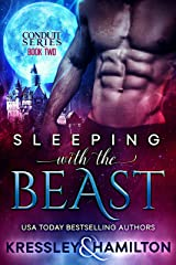 Sleeping with the Beast: A Steamy Paranormal Romance Spin on Beauty and the Beast (Conduit Series Book 2) Kindle Edition