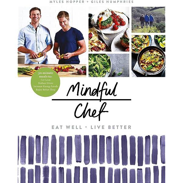 Mindful Chef 30 Minute Meals Gluten Free No Refined Carbs 10 Ingredients Hopper Myles Humphries Giles Amazon De Bucher