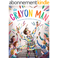 The Crayon Man: The True Story of the Invention of Crayola Crayons (English Edition)