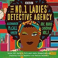 The No.1 Ladies' Detective Agency: BBC Radio Casebook Vol.3: Seven BBC Radio 4 full-cast dramatisations