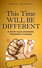 This Time Will Be Different: A Short Book on Making Permanent Changes (English Edition)