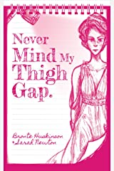 Never Mind my Thigh Gap Kindle Edition