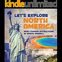 Let's Explore North America (Most Famous Attractions in North America): North America Travel Guide (Children's Explore…