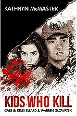 Kids who Kill: Kelly Ellard & Warren Glowatski: True Crime Press Series 1, Book 5 Kindle Edition