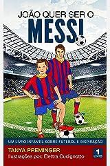 João quer ser o Messi: Um livro infantil sobre futebol e inspiração (Portuguese Edition) Formato Kindle