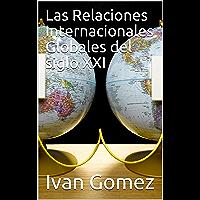 Las Relaciones Internacionales Globales del siglo XXI (Spanish Edition)