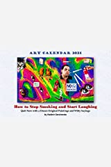 Art Calendar 2021: How to Stop Smoking and Start Laughing: Quit Now with a Dozen Original Paintings and Witty Sayings (VG Art Series) Kindle Edition