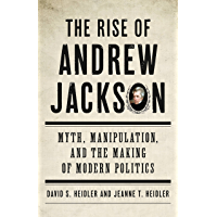 The Rise of Andrew Jackson: Myth, Manipulation, and the Making of Modern Politics (English Edition)