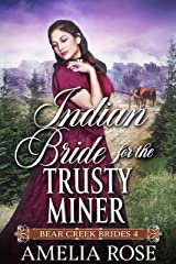 Indian Bride for the Trusty Miner: Historical Western Romance (Bear Creek Brides Book 4) Kindle Edition