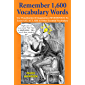 Remember 1,600 Vocabulary Words: Use Mnemonics—Visualization, Imagination, Word Association & Mental Images to Learn, Memorize, Study, Teach & Tutor SAT, ... & GRE Vocabulary for English Tests & Exams