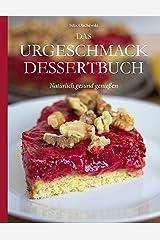 Das Urgeschmack-Dessertbuch: Natürlich gesund genießen Kindle Ausgabe