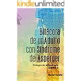 Bitácora de un Adulto con Síndrome de Asperger (La Trilogía de @SoyAspie nº 2)