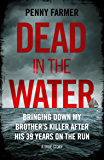 Dead in the Water - Bringing Down My Brother's Killer After His 39 Years On The Run - A True Story – THE BOOK THAT INSPIRED THE MAJOR BBC PODCAST PARADISE (English Edition)