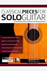 Classical Pieces for Solo Guitar: 18 Classical Masterpieces Arranged for the Advancing Guitarist (Play Classical Guitar Book 4) Kindle Edition