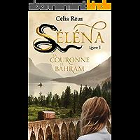 La Couronne de Bahram: Séléna Livre 1