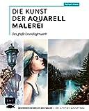 Die Kunst der Aquarellmalerei – das große Watercolor-Grundlagenwerk: Beeindruckende Bilder malen – Alles zu Portrait…