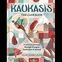 Kaukasis The Cookbook  The culinary journey through Georgia  Azerbaijan  amp  beyond  English Edition