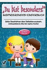 """Süße Geschichten über Selbstbewusstsein, Achtsamkeit & Mut für starke Kinder: """"Du bist besonders!"""" - inspirierendes Kinderbuch (Geschenkbuch für Kinder) Kindle Ausgabe"""