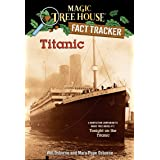 Magic Tree House Fact Tracker #7: Titanic: A Nonfiction Companion to Magic Tree House #17: Tonight on the Titanic (A Stepping