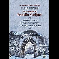Le cronache di fratello Cadfael - volume primo: La bara d'argento - Un cadavere di troppo - Il cappuccio del monaco