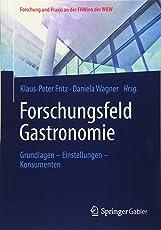 Forschungsfeld Gastronomie: Grundlagen – Einstellungen – Konsumenten (Forschung und Praxis an der FHWien der WKW)
