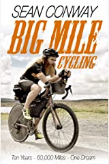 Big Mile Cycling: Ten Years. 60000 Miles. One Dream Kindle Edition