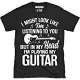 6TN Mens I Might Look Like I'm Listening to You But in My Head I'm Playing My Guitar T Shirt