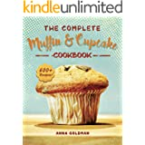 The Complete Muffin & Cupcake Cookbook: 600 Recipes to Bake at Home, with Love! (Baking Cookbook Book 2)