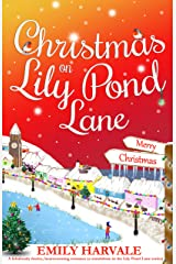 Christmas on Lily Pond Lane: A fabulously festive, heartwarming romance in the Lily Pond Lane series Kindle Edition