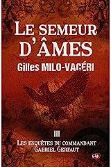 Le Semeur d'âmes: Les enquêtes du commandant Gabriel Gerfaut Tome 3 Format Kindle