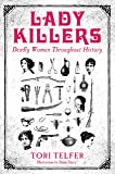 Lady Killers - Deadly Women Throughout History: Deadly women throughout history