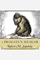 A Primate's Memoir: A Neuroscientist's Unconventional Life Among the Baboons Audible Hörbuch