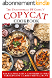 The Unauthorized Copycat Cookbook: Recreating Asian-inspired Dishes Served at PF Chang's® Restaurant (English Edition)