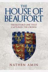 The House of Beaufort: The Bastard Line that Captured the Crown Kindle Edition