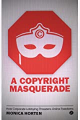 A Copyright Masquerade: How Corporate Lobbying Threatens Online Freedoms Kindle Edition