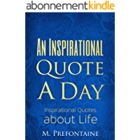 An Inspirational Quote a Day: Inspirational quotes about Life (Quotes For Every Occasion Book 4) (English Edition)