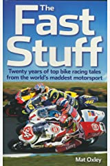 The Fast Stuff: Twenty years of top bike racing tales from the world's maddest motorsport Kindle Edition