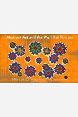 Abstract Art and the World of Viruses: 20 Abstract Oil Paintings of Human and Computer Viruses (VG Art Series) Kindle Edition