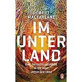 Im Unterland: Eine Entdeckungsreise in die Welt unter der Erde (German Edition)