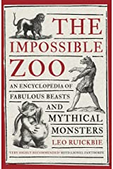 The Impossible Zoo: An encyclopedia of fabulous beasts and mythical monsters Kindle Edition
