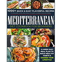 Mediterranean Diet Cookbook for Beginners: 1000+ Quick & Easy Flavorful Recipes to Ensure Lifelong Health and Lower…