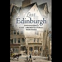 Lost Edinburgh: Edinburgh's Lost Architectural Heritage (Lost History) (English Edition)