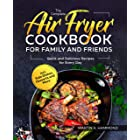 The Complete Air Fryer Cookbook for Family and Friends: Quick and Delicious Recipes for Every Day incl. Side Dishes, Desserts