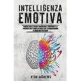 Intelligenza Emotiva: Domina ansia e stress aumentando l'autostima e la positività con 7 semplici regole che ti permetteranno