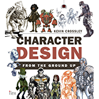 Character Design from the Ground Up: Make Your Sketches Come to Life (English Edition)