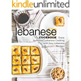 Lebanese Cookbook: Enjoy Authentic Lebanese Cooking with Easy Lebanese Recipes (2nd Edition)