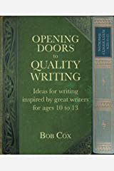 Opening Doors to Quality Writing: Ideas for writing inspired by great writers for ages 10 to 13 (Opening Doors series) Kindle Edition