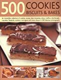 500 Cookies, Biscuits & Bakes: An irresistible collection of cookies, scones, bars, brownies, slices, muffins…