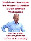 Webinar Erfolg! 55 Möglichkeiten, noch bessere Webinare zu machen (Online Video Training Kurs) [Online Code]